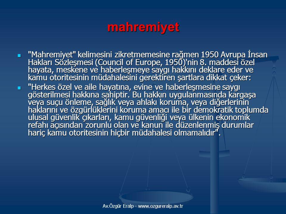 Av.Özgür Eralp - www.ozgureralp.av.tr mahremiyet Mahremiyet kelimesini zikretmemesine rağmen 1950 Avrupa İnsan Hakları Sözleşmesi (Council of Europe, 1950) nin 8.