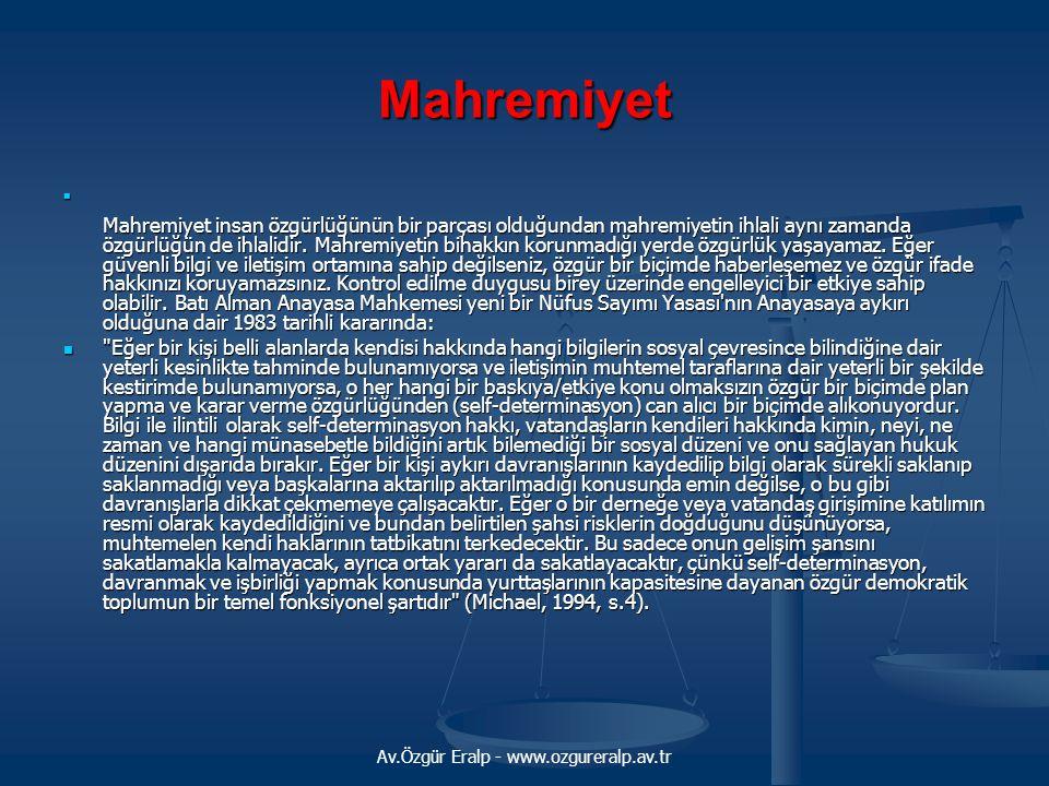 Av.Özgür Eralp - www.ozgureralp.av.tr Mahremiyet Mahremiyet insan özgürlüğünün bir parçası olduğundan mahremiyetin ihlali aynı zamanda özgürlüğün de ihlalidir.