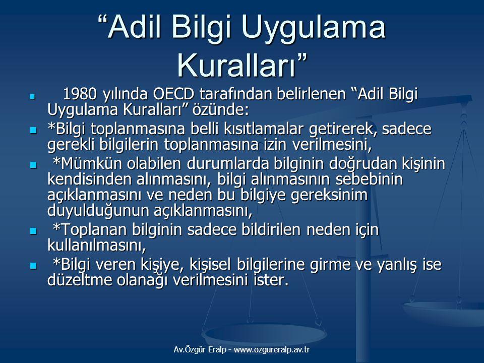 """Av.Özgür Eralp - www.ozgureralp.av.tr """"Adil Bilgi Uygulama Kuralları"""" 1980 yılında OECD tarafından belirlenen """"Adil Bilgi Uygulama Kuralları"""" özünde:"""