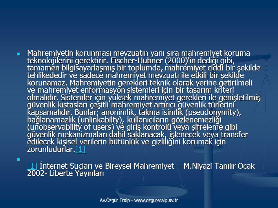 Av.Özgür Eralp - www.ozgureralp.av.tr Mahremiyetin korunması mevzuatın yanı sıra mahremiyet koruma teknolojilerini gerektirir.