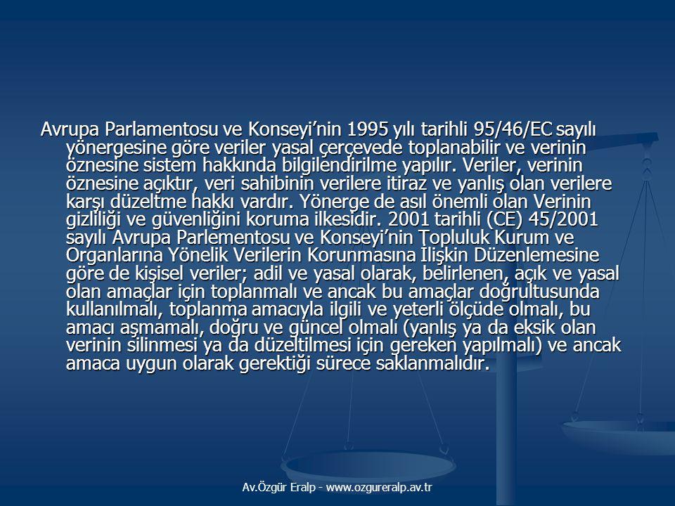Av.Özgür Eralp - www.ozgureralp.av.tr Avrupa Parlamentosu ve Konseyi'nin 1995 yılı tarihli 95/46/EC sayılı yönergesine göre veriler yasal çerçevede to