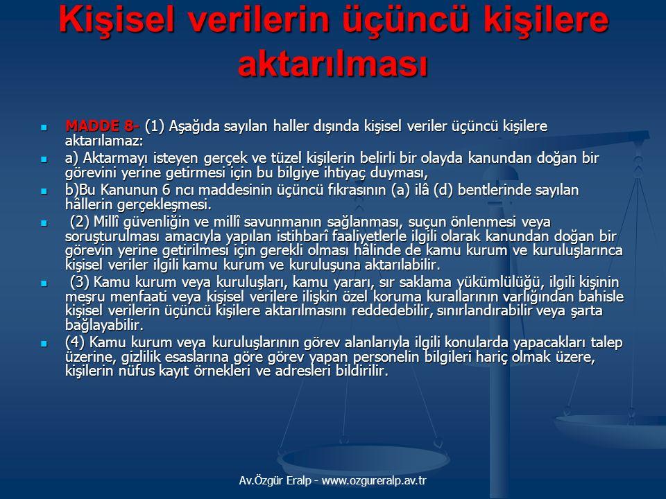 Av.Özgür Eralp - www.ozgureralp.av.tr Kişisel verilerin üçüncü kişilere aktarılması MADDE 8- (1) Aşağıda sayılan haller dışında kişisel veriler üçüncü