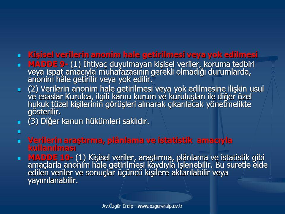 Av.Özgür Eralp - www.ozgureralp.av.tr Kişisel verilerin anonim hale getirilmesi veya yok edilmesi Kişisel verilerin anonim hale getirilmesi veya yok e