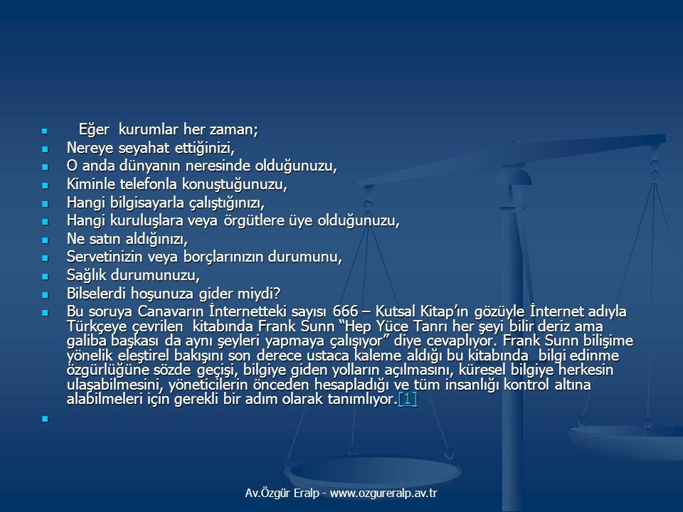 Av.Özgür Eralp - www.ozgureralp.av.tr Mahremiyet Tüm İnsan hakları içinde mahremiyet belki de kavranması ve tanımlanması en zor alandır.