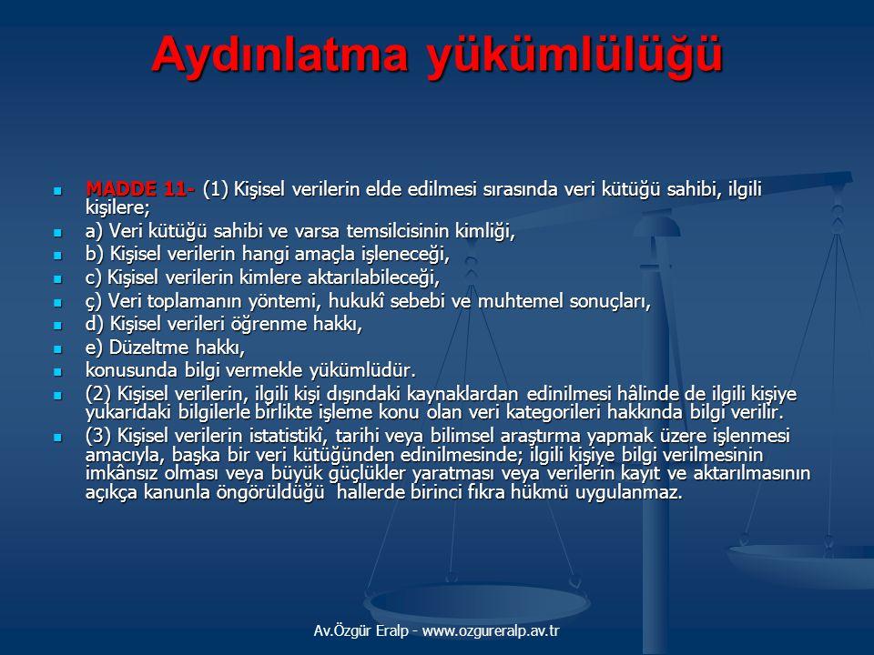 Av.Özgür Eralp - www.ozgureralp.av.tr Aydınlatma yükümlülüğü MADDE 11- (1) Kişisel verilerin elde edilmesi sırasında veri kütüğü sahibi, ilgili kişile
