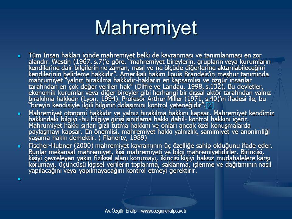 Av.Özgür Eralp - www.ozgureralp.av.tr Mahremiyet Tüm İnsan hakları içinde mahremiyet belki de kavranması ve tanımlanması en zor alandır. Westin (1967,