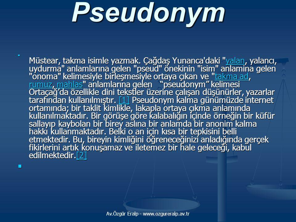 Av.Özgür Eralp - www.ozgureralp.av.tr Pseudonym Müstear, takma isimle yazmak. Çağdaş Yunanca'daki
