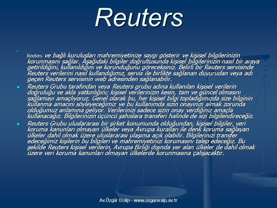 Av.Özgür Eralp - www.ozgureralp.av.tr Reuters Reuters ve bağlı kuruluşları mahremiyetinize saygı gösterir ve kişisel bilgilerinizin korunmasını sağlar