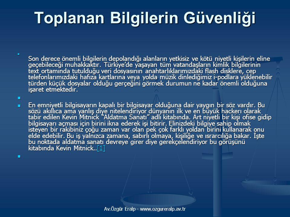 Av.Özgür Eralp - www.ozgureralp.av.tr Toplanan Bilgilerin Güvenliği Son derece önemli bilgilerin depolandığı alanların yetkisiz ve kötü niyetli kişile