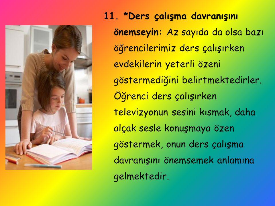 10.Huzurlu bir ortam yaratın: Her ailede zaman zaman olağan sayılabilecek tartışma ve çekişmeler olmaktadır.