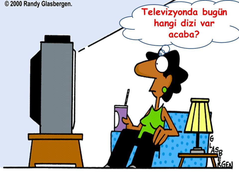Televizyonda bugün hangi dizi var acaba?
