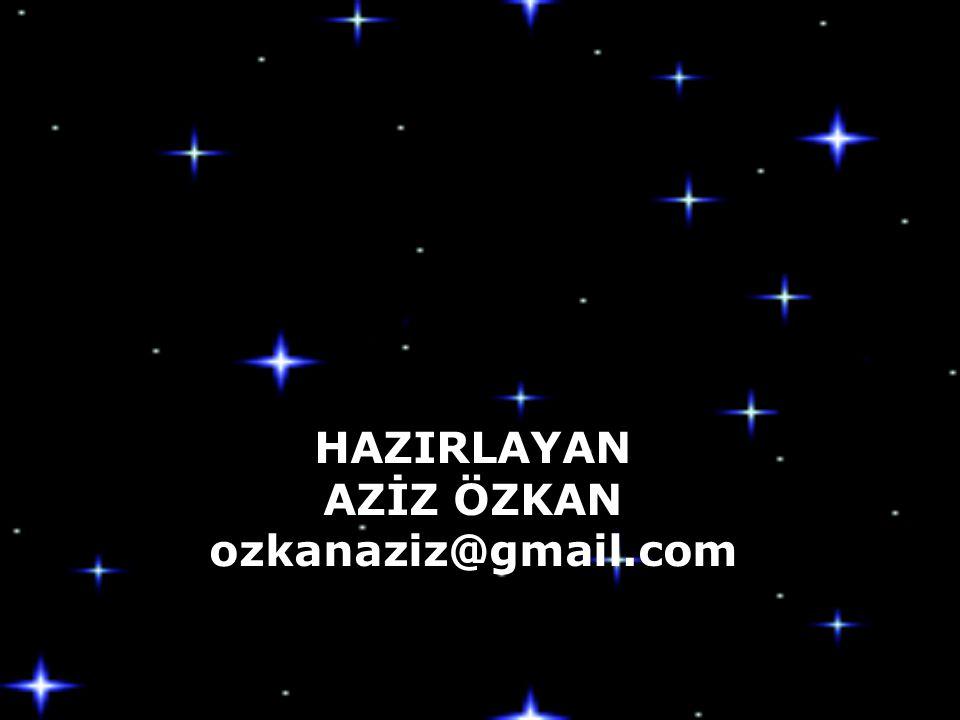 HAZIRLAYAN AZİZ ÖZKAN ozkanaziz@gmail.com