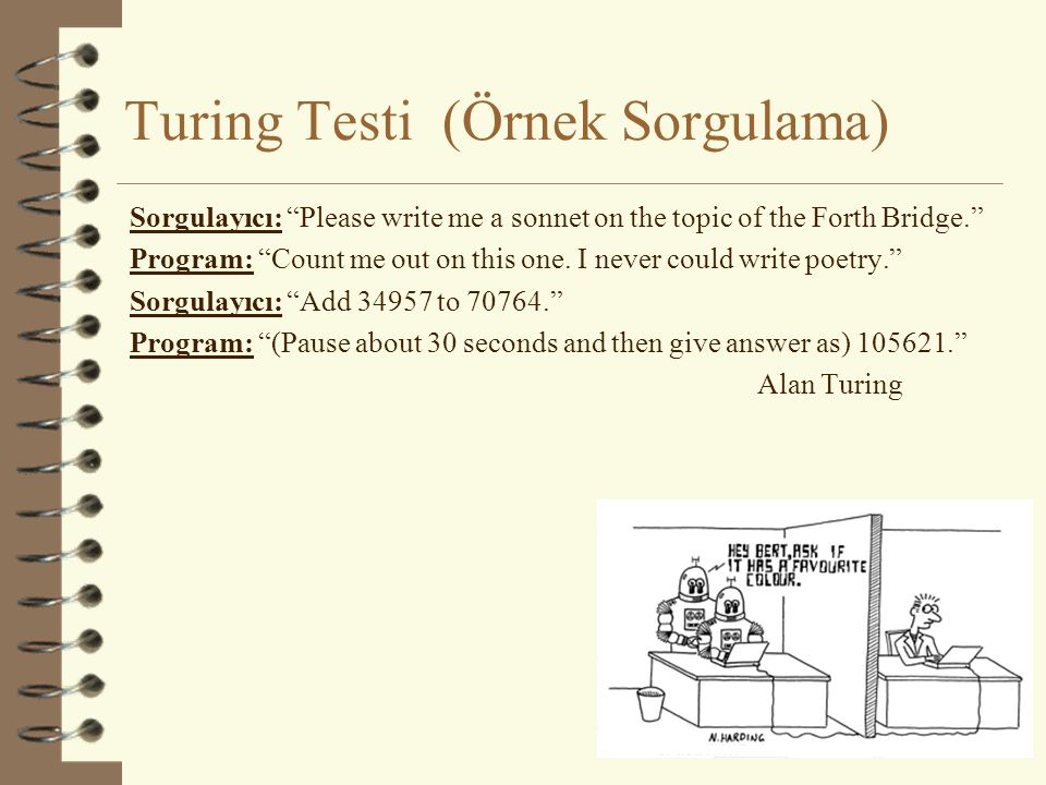 "Turing Testi (Örnek Sorgulama) Sorgulayıcı: ""Please write me a sonnet on the topic of the Forth Bridge."" Program: ""Count me out on this one. I never c"