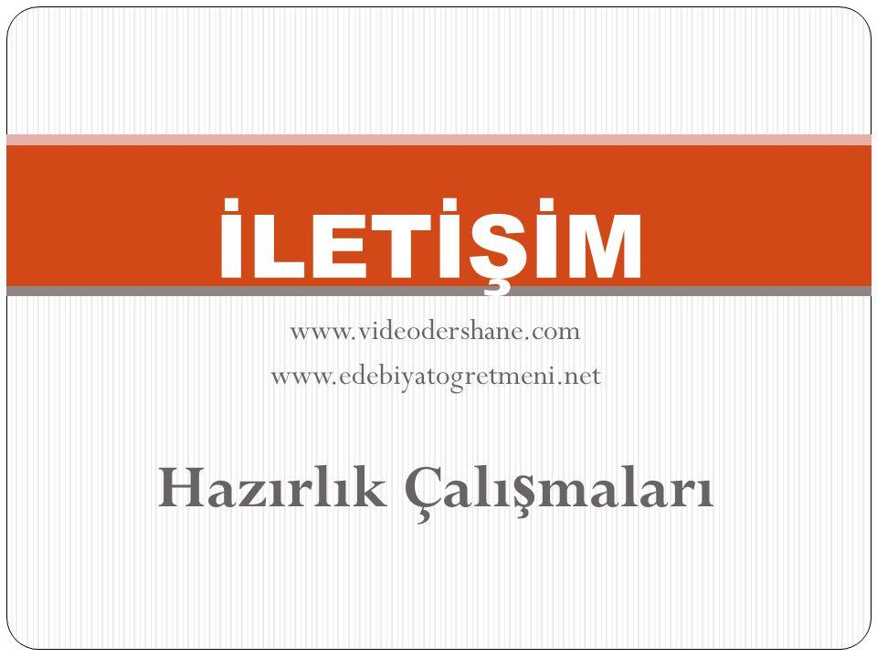 www.videodershane.com www.edebiyatogretmeni.net Hazırlık Çalı ş maları İLETİŞİM