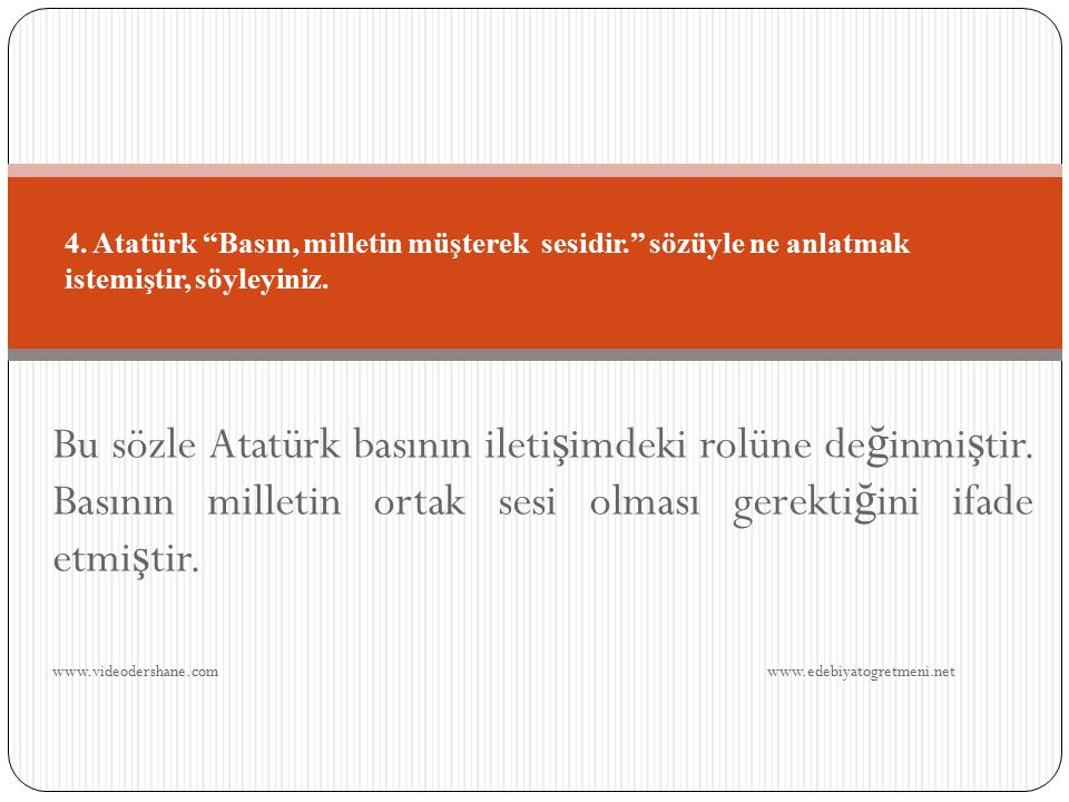 Bu sözle Atatürk basının ileti ş imdeki rolüne de ğ inmi ş tir.