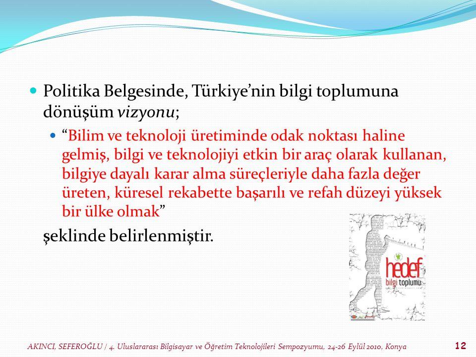 AKINCI, SEFEROĞLU / 4. Uluslararası Bilgisayar ve Öğretim Teknolojileri Sempozyumu, 24-26 Eylül 2010, Konya 12 Politika Belgesinde, Türkiye'nin bilgi