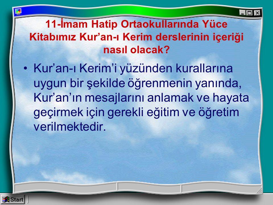 11-İmam Hatip Ortaokullarında Yüce Kitabımız Kur'an-ı Kerim derslerinin içeriği nasıl olacak? Kur'an-ı Kerim'i yüzünden kurallarına uygun bir şekilde
