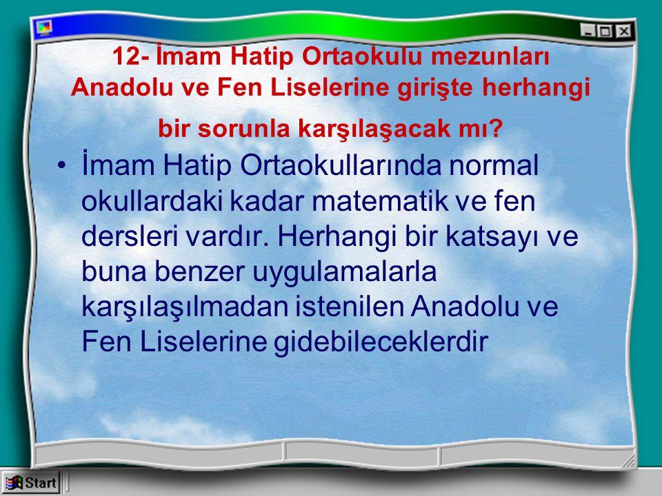 12- İmam Hatip Ortaokulu mezunları Anadolu ve Fen Liselerine girişte herhangi bir sorunla karşılaşacak mı? İmam Hatip Ortaokullarında normal okullarda