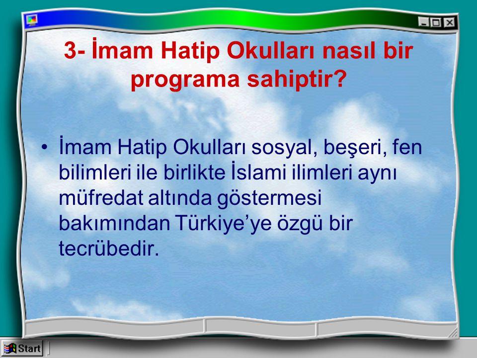 3- İmam Hatip Okulları nasıl bir programa sahiptir? İmam Hatip Okulları sosyal, beşeri, fen bilimleri ile birlikte İslami ilimleri aynı müfredat altın