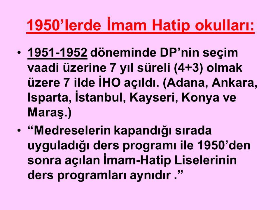 1950'lerde İmam Hatip okulları: 1951-1952 döneminde DP'nin seçim vaadi üzerine 7 yıl süreli (4+3) olmak üzere 7 ilde İHO açıldı. (Adana, Ankara, Ispar