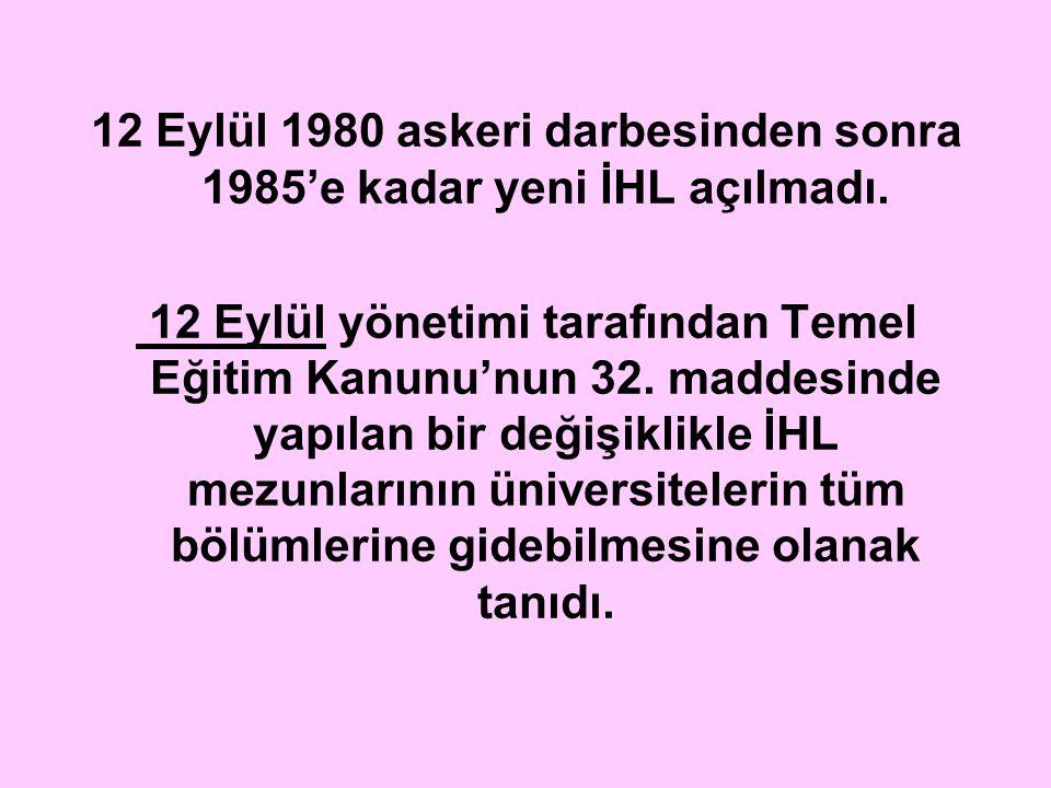 12 Eylül 1980 askeri darbesinden sonra 1985'e kadar yeni İHL açılmadı. 12 Eylül yönetimi tarafından Temel Eğitim Kanunu'nun 32. maddesinde yapılan bir