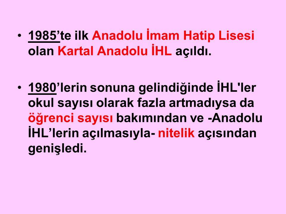 1985'te ilk Anadolu İmam Hatip Lisesi olan Kartal Anadolu İHL açıldı. 1980'lerin sonuna gelindiğinde İHL'ler okul sayısı olarak fazla artmadıysa da öğ