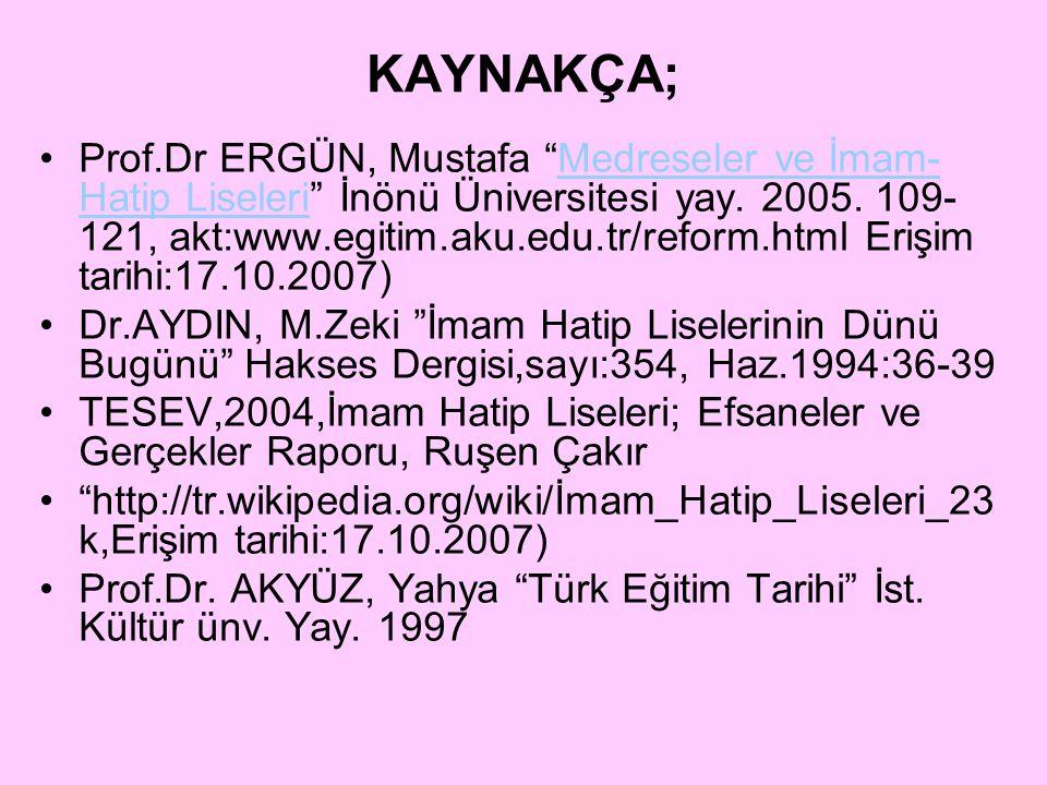 """KAYNAKÇA; Prof.Dr ERGÜN, Mustafa """"Medreseler ve İmam- Hatip Liseleri"""" İnönü Üniversitesi yay. 2005. 109- 121, akt:www.egitim.aku.edu.tr/reform.html Er"""