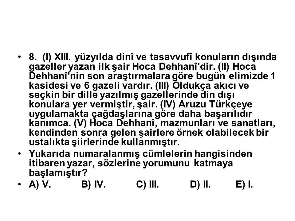 8.(I) XIII. yüzyılda dinî ve tasavvufî konuların dışında gazeller yazan ilk şair Hoca Dehhanî dir.