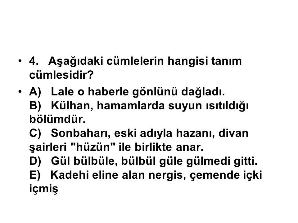 4.Aşağıdaki cümlelerin hangisi tanım cümlesidir. A) Lale o haberle gönlünü dağladı.