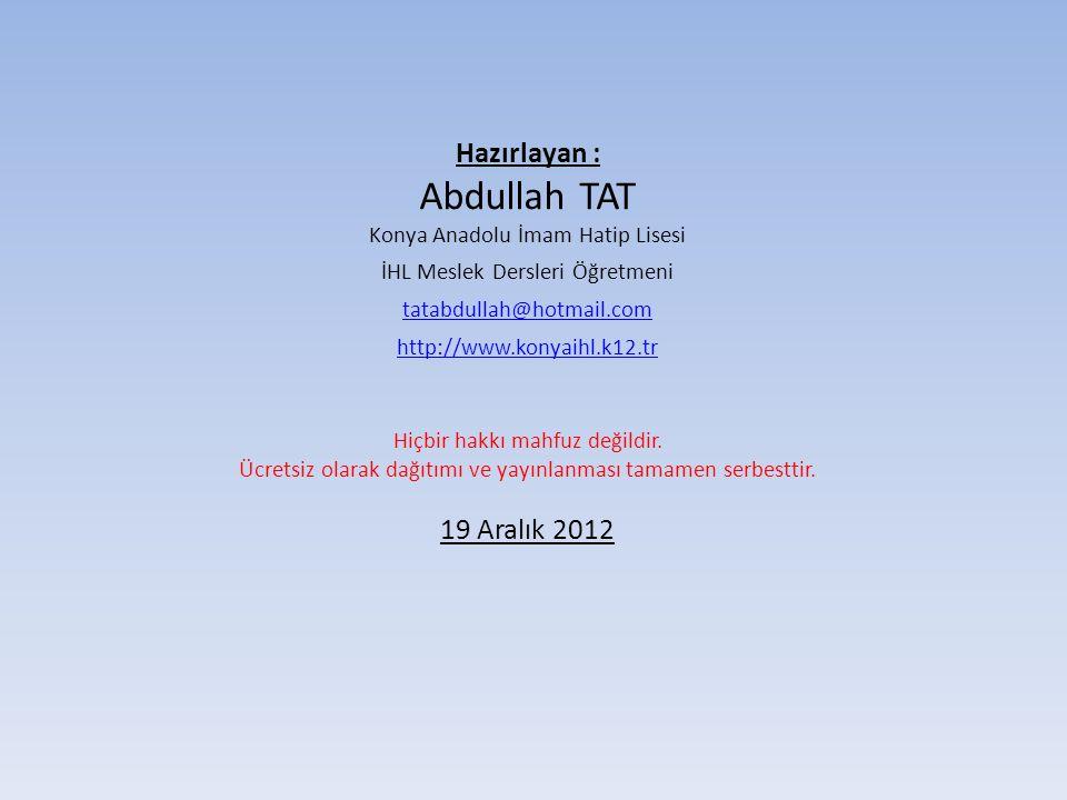 Hazırlayan : Abdullah TAT Konya Anadolu İmam Hatip Lisesi İHL Meslek Dersleri Öğretmeni tatabdullah@hotmail.com http://www.konyaihl.k12.tr Hiçbir hakkı mahfuz değildir.