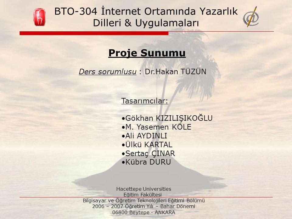 BTO-304 İnternet Ortamında Yazarlık Dilleri & Uygulamaları Tasarımcılar: Gökhan KIZILIŞIKOĞLU M.