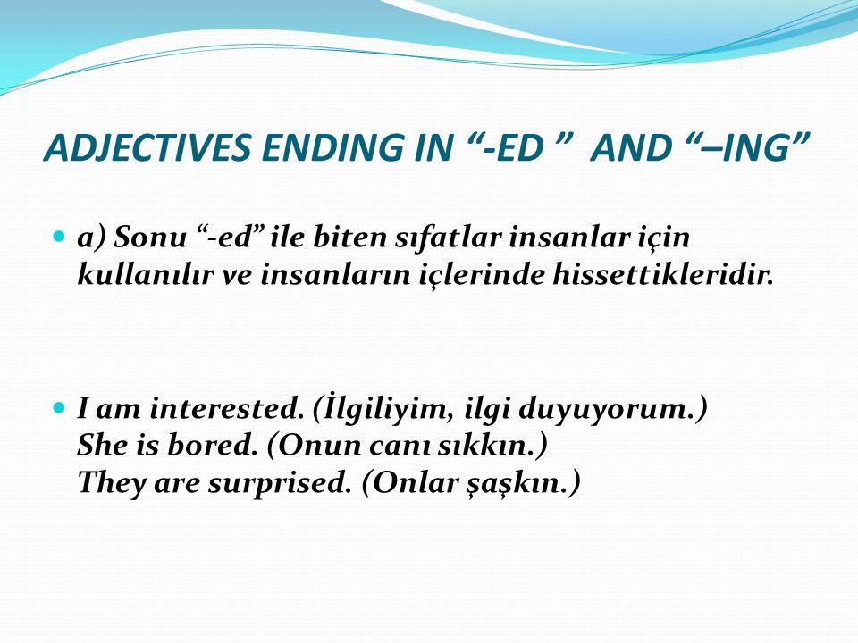 """ADJECTIVES ENDING IN """"-ED """" AND """"–ING"""" a) Sonu """"-ed"""" ile biten sıfatlar insanlar için kullanılır ve insanların içlerinde hissettikleridir. I am intere"""