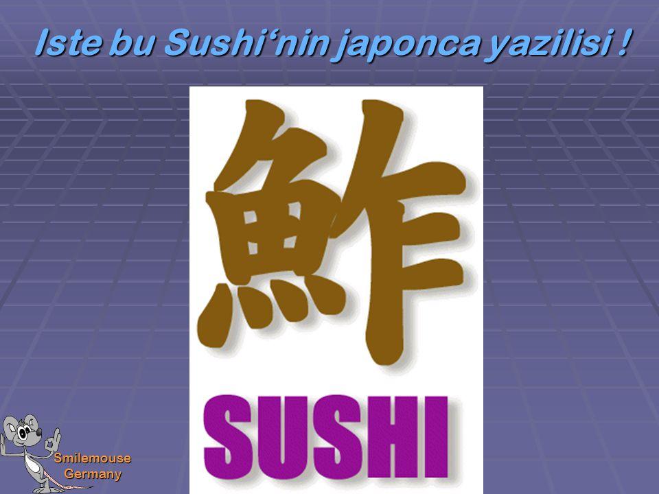 Smilemouse Germany Iste bu Sushi'nin japonca yazilisi !