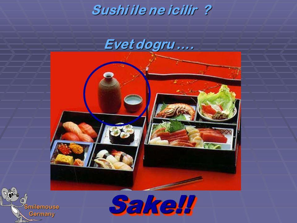Smilemouse Germany Sake!!Sake!! Sushi ile ne icilir ? Evet dogru ….