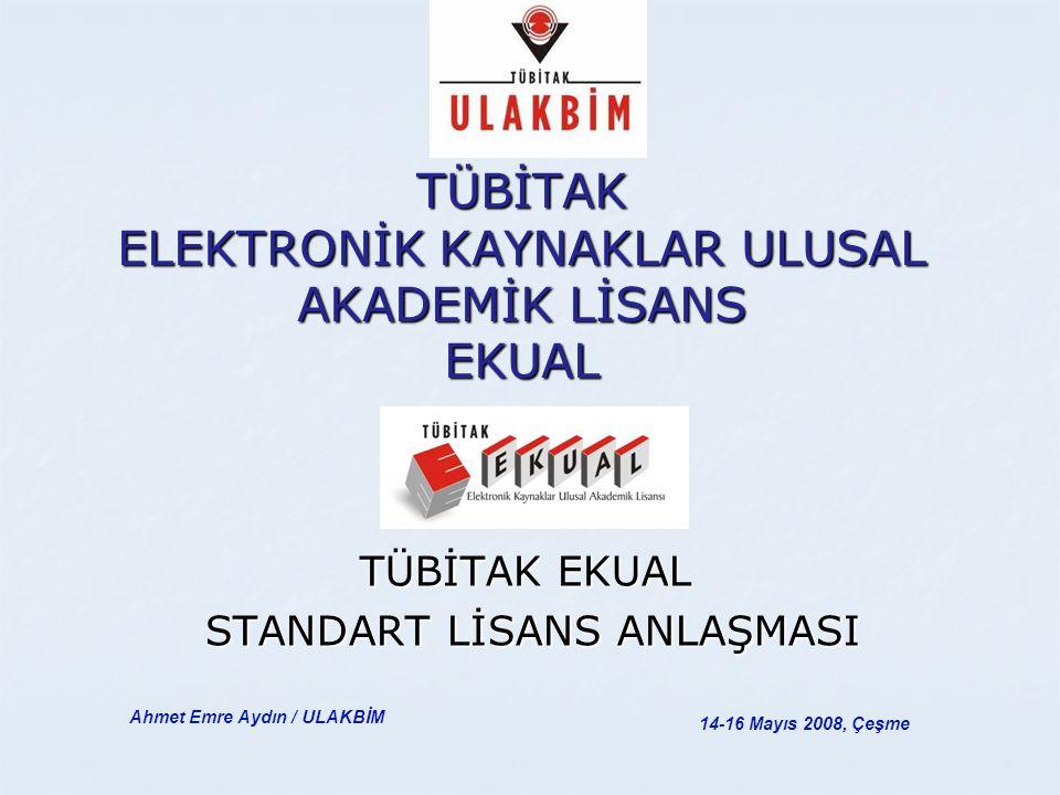 TÜBİTAK ELEKTRONİK KAYNAKLAR ULUSAL AKADEMİK LİSANS EKUAL TÜBİTAK EKUAL STANDART LİSANS ANLAŞMASI STANDART LİSANS ANLAŞMASI 14-16 Mayıs 2008, Çeşme Ahmet Emre Aydın / ULAKBİM