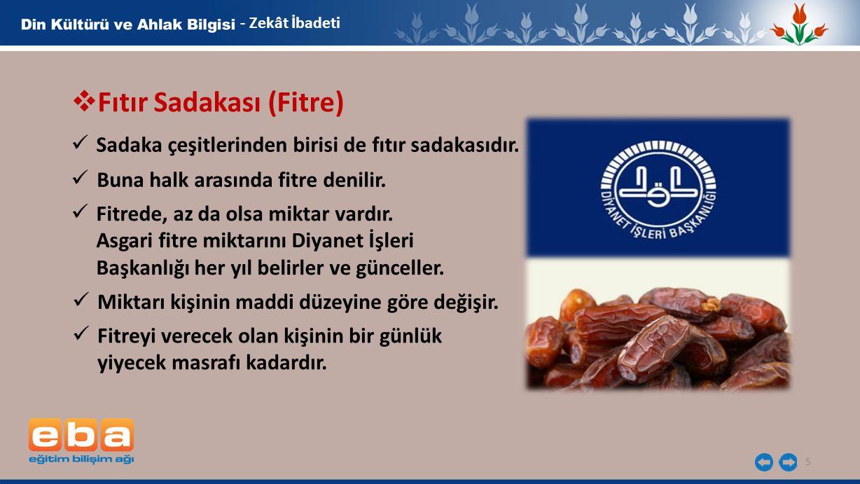 5 - Zekât İbadeti  Fıtır Sadakası (Fitre) Sadaka çeşitlerinden birisi de fıtır sadakasıdır.