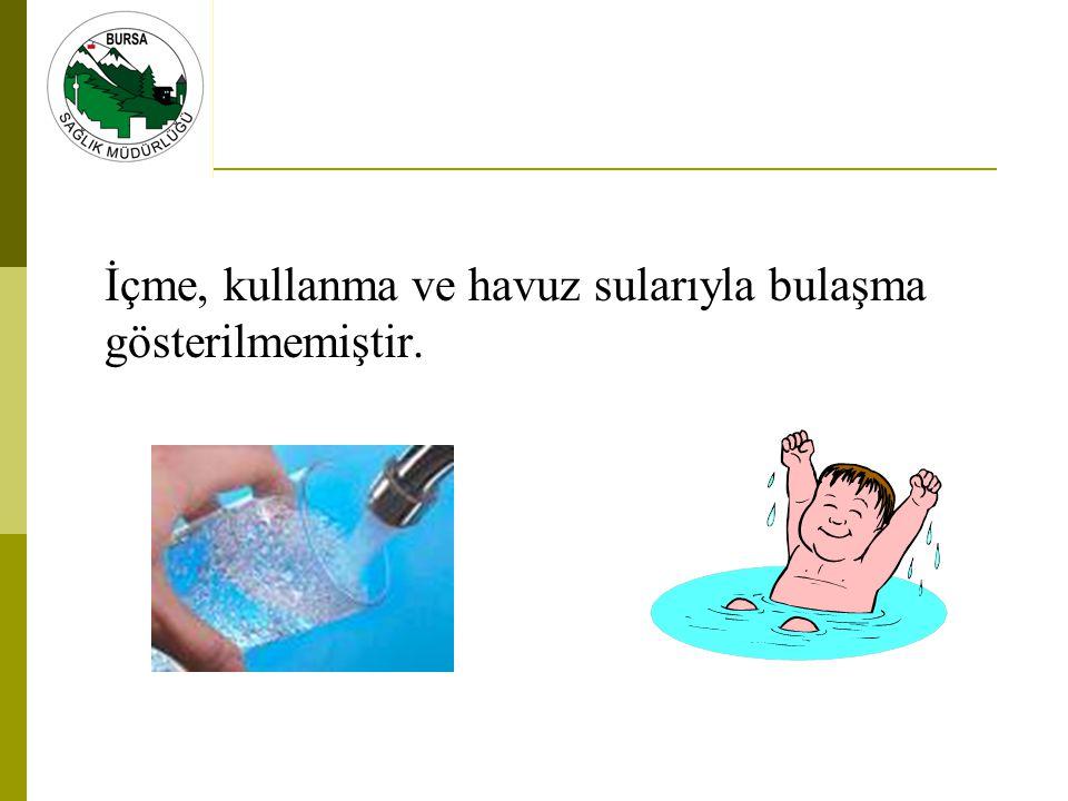 İçme, kullanma ve havuz sularıyla bulaşma gösterilmemiştir.
