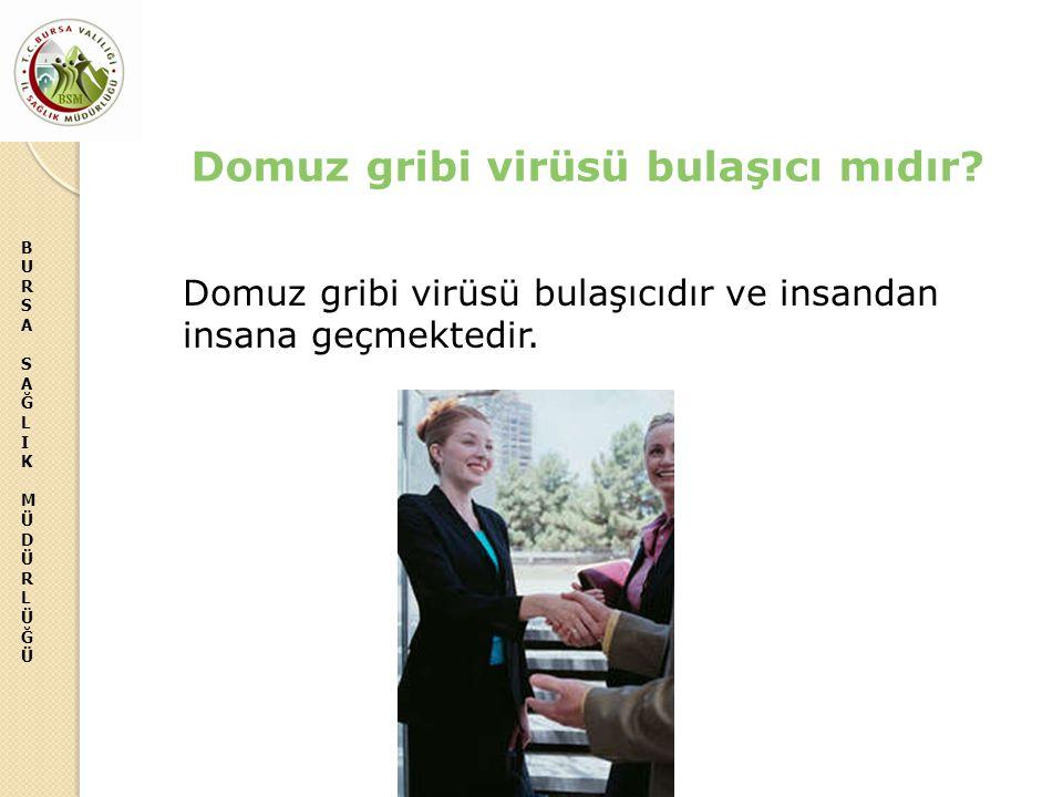 BURSASAĞLIKMÜDÜRLÜĞÜBURSASAĞLIKMÜDÜRLÜĞÜ Domuz gribi virüsü bulaşıcıdır ve insandan insana geçmektedir.