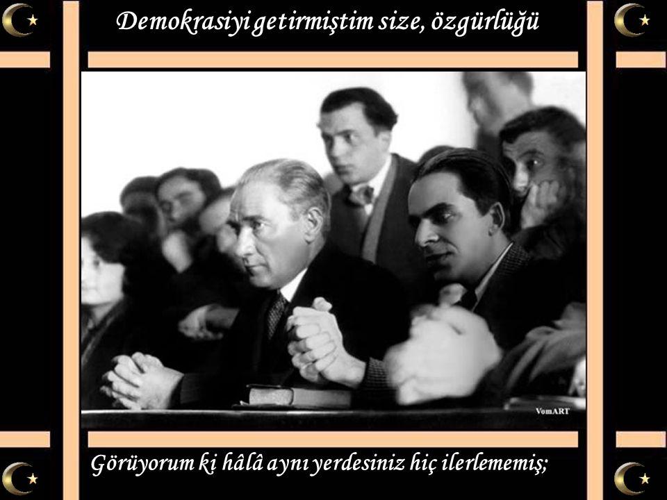 Mustafa Kemal'i anlamak ağlamak değil, Mustafa Kemal ülküsü sadece söz değil.