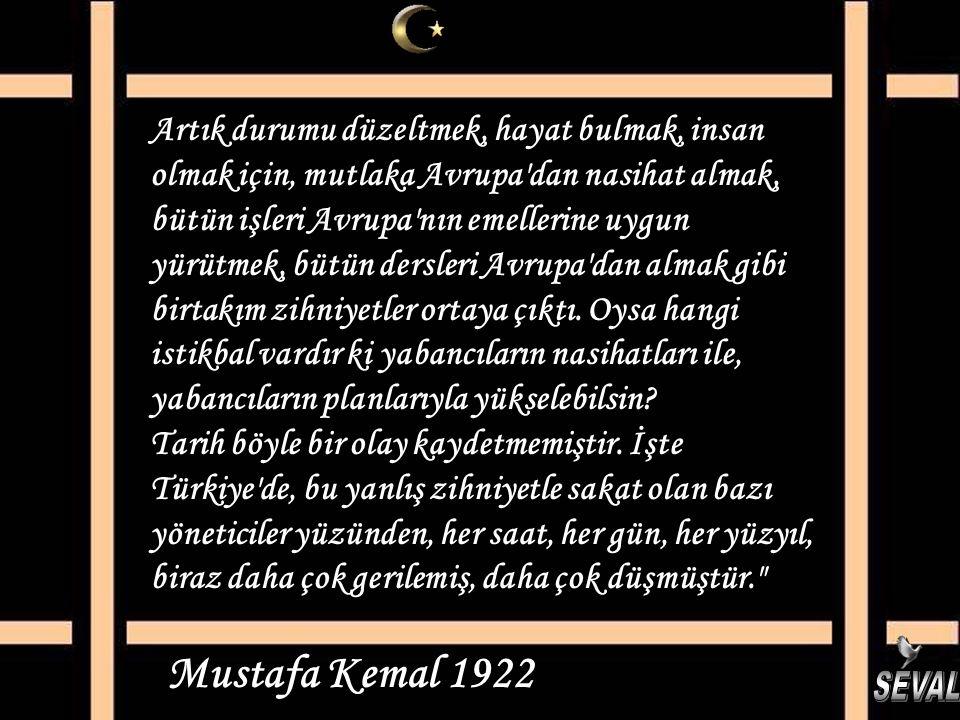 Mustafa Kemal'i anlamak aldatmak değil, Mustafa Kemal ülküsü sadece söz değil.