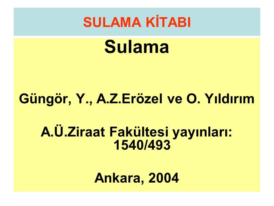 SULAMA KİTABI Sulama Güngör, Y., A.Z.Erözel ve O. Yıldırım A.Ü.Ziraat Fakültesi yayınları: 1540/493 Ankara, 2004