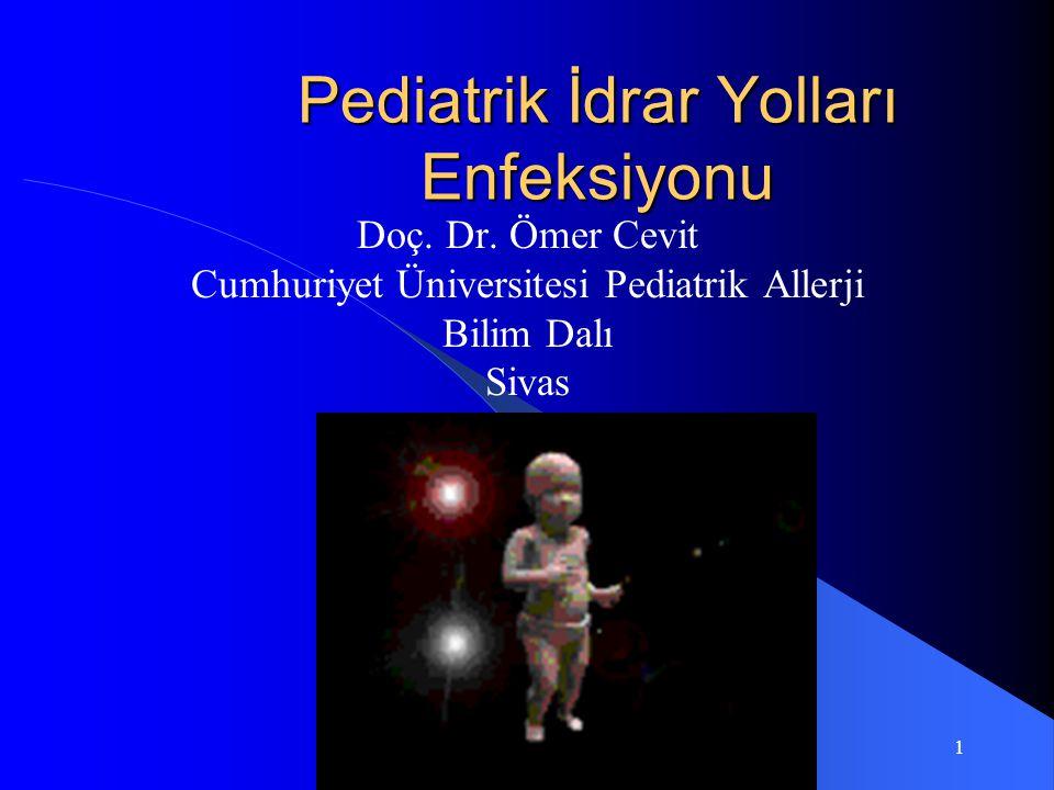 1 Pediatrik İdrar Yolları Enfeksiyonu Doç. Dr. Ömer Cevit Cumhuriyet Üniversitesi Pediatrik Allerji Bilim Dalı Sivas