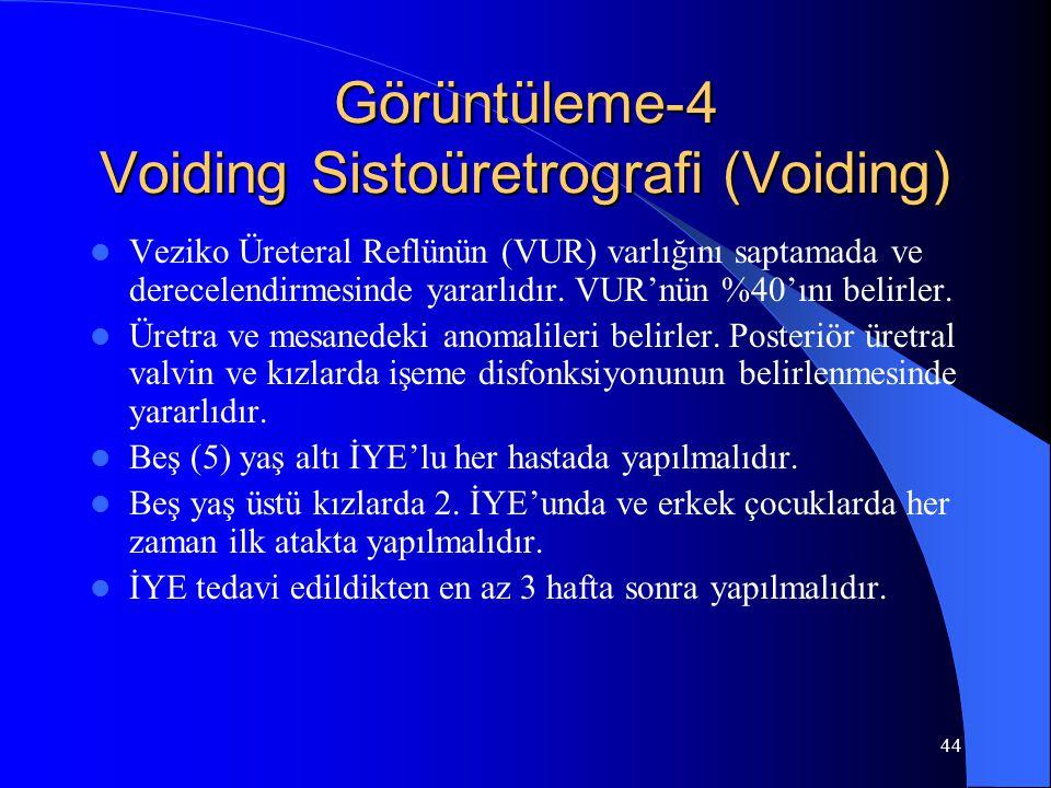 44 Görüntüleme-4 Voiding Sistoüretrografi (Voiding) Veziko Üreteral Reflünün (VUR) varlığını saptamada ve derecelendirmesinde yararlıdır. VUR'nün %40'
