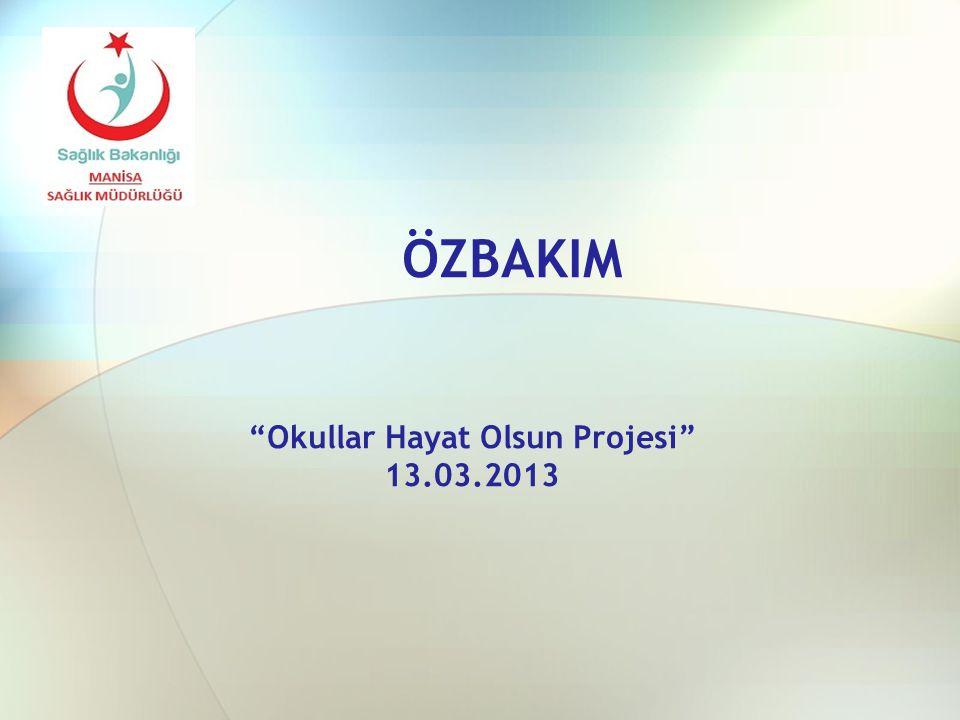 """ÖZBAKIM """"Okullar Hayat Olsun Projesi"""" 13.03.2013"""