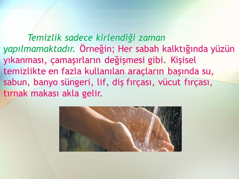 Temizlik sadece kirlendiği zaman yapılmamaktadır. Örneğin; Her sabah kalktığında yüzün yıkanması, çamaşırların değişmesi gibi.Kişisel temizlikte en fa