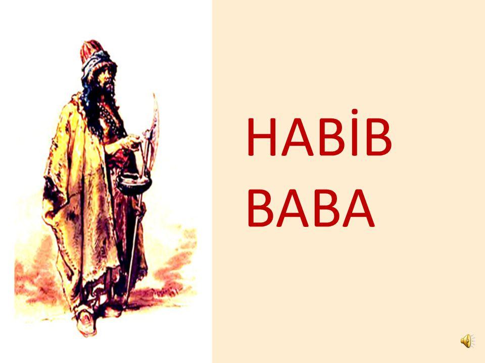 Habib Baba, 4.Murad devrinin gizli, kimsenin bilmediği Allah dostlarındandır.