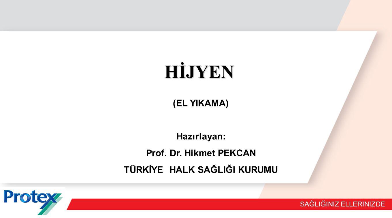 SAĞLIĞINIZ ELLERİNİZDE HİJYEN HİJYEN (EL YIKAMA) Hazırlayan: Prof.