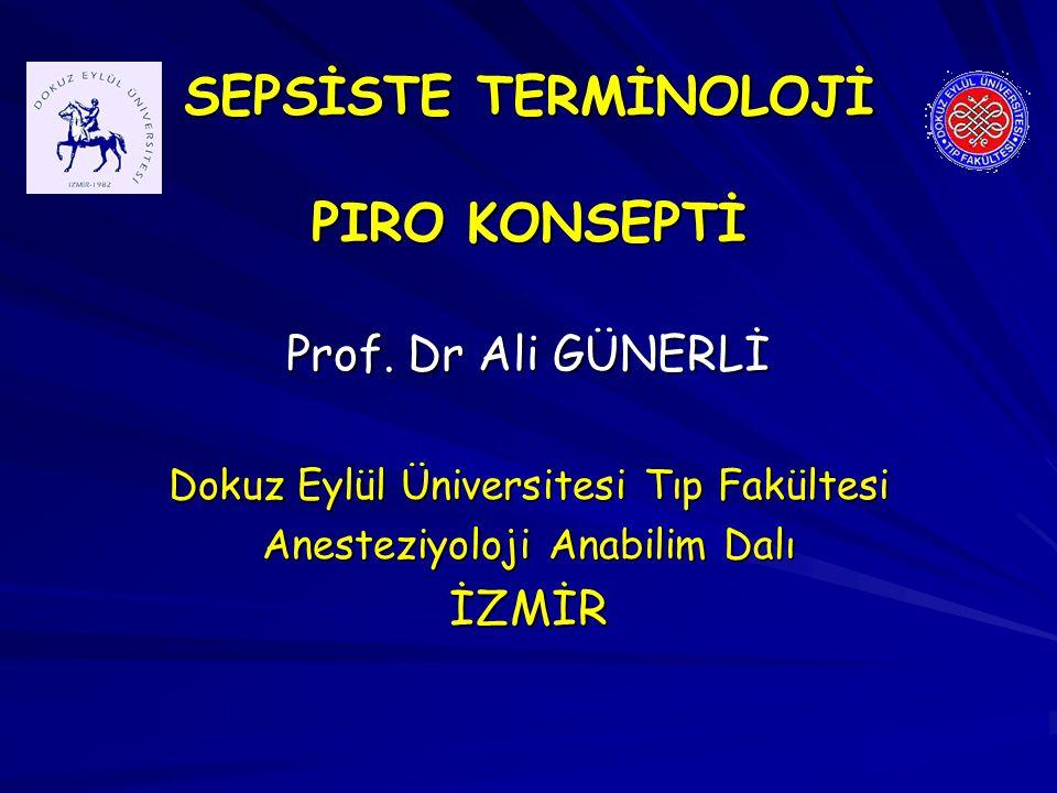SEPSİSTE TERMİNOLOJİ PIRO KONSEPTİ Prof. Dr Ali GÜNERLİ Dokuz Eylül Üniversitesi Tıp Fakültesi Anesteziyoloji Anabilim Dalı İZMİR