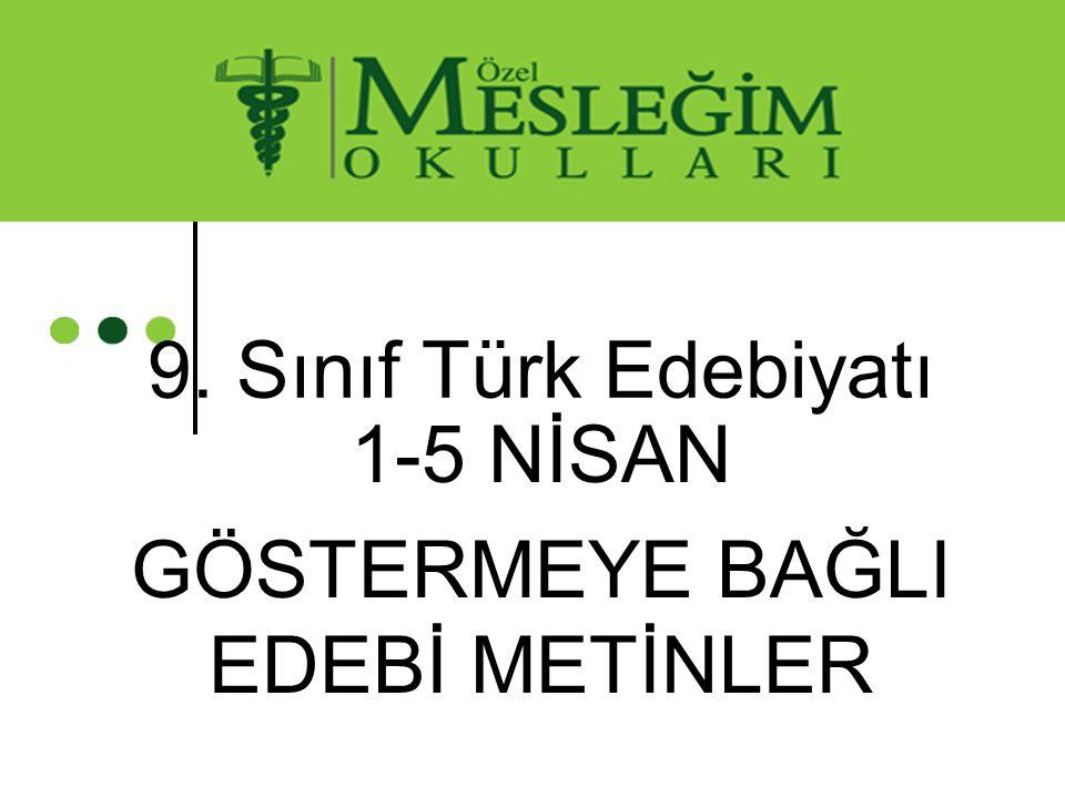 9. Sınıf Türk Edebiyatı 1-5 NİSAN GÖSTERMEYE BAĞLI EDEBİ METİNLER