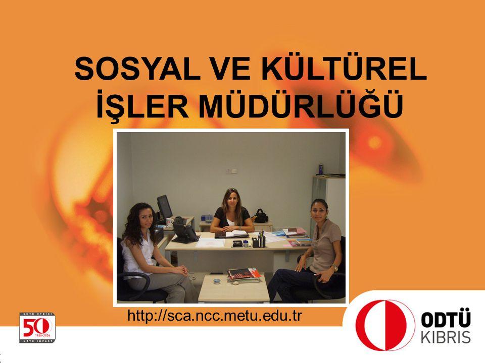 SOSYAL VE KÜLTÜREL İŞLER MÜDÜRLÜĞÜ http://sca.ncc.metu.edu.tr